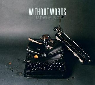 <i>Without Words</i> (Bethel Music album) 2013 album by Bethel Music