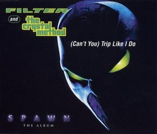 (Cant You) Trip Like I Do 1997 single by The Crystal Method and Filter