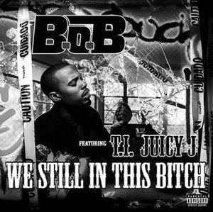 We Still in This Bitch - Image: B.o.B. T.I. Juicy J We still in this