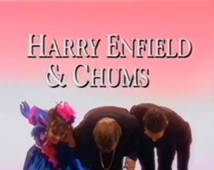 Harry Enfield's Television Programme - Harry Enfield and Chums title card