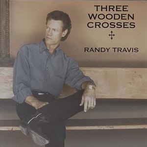 Three Wooden Crosses - Image: Randy Travis Three Wooden Crosses single