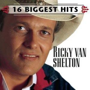 16 Biggest Hits (Ricky Van Shelton album) - Image: Ricky Van Shelton 16 Biggest