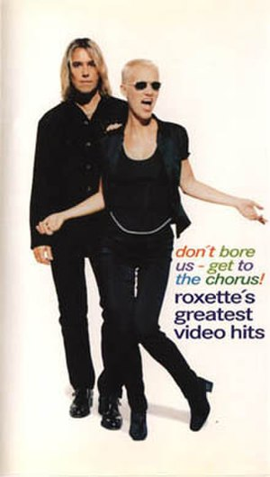 Don't Bore Us, Get to the Chorus! – Roxette's Greatest Video Hits - Image: Roxette Don't Bore Us Video