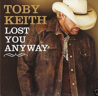 Lost You Anyway - Image: Toby Keith Lost You Anyway