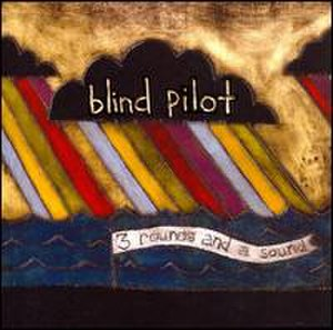 3 Rounds and a Sound - Image: Blind Pilot 3 Rounds and a Sound