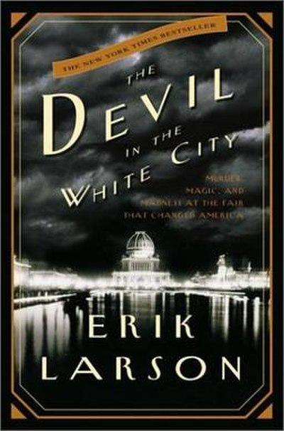 Picture of a book: The Devil In The White City: Murder, Magic, And Madness At The Fair That Changed America