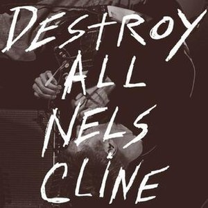 Destroy All Nels Cline - Image: Destroy All Nels Cline
