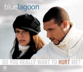 Do You Really Want to Hurt Me - Image: Do you really want to hurt me (Blue Lagoon version)