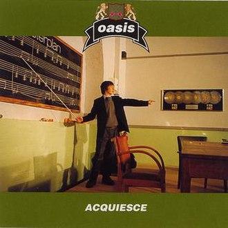 Acquiesce - Image: Oasis acquiesce