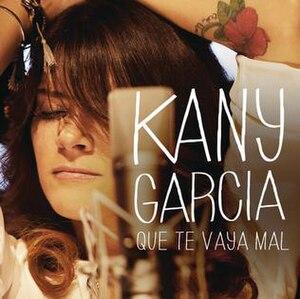 Que Te Vaya Mal - Image: Kany Garcia new single Que Te Vaya Mal