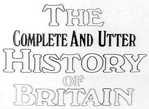 The Complete and Utter History of Britain - Image: THE COMPLETE AND UTTER HISTORY OF BRITAIN