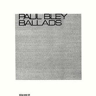 Ballads (Paul Bley album) - Image: Ballads (Paul Bley album)