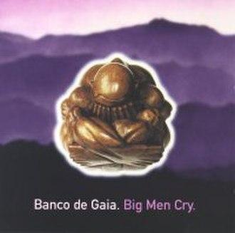 Big Men Cry - Image: Bancodegaia bigmencry cover