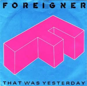 That Was Yesterday (Foreigner song) - Image: Foreigner That Was Yesterday b w Two Different Worlds (1985) big