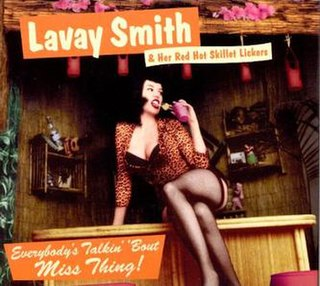 <i>Everybodys Talkin bout Miss Thing!</i> 2000 studio album by Lavay Smith & Her Red Hot Skillet Lickers