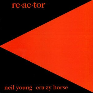 Re·ac·tor - Image: Neil Young Re ac tor