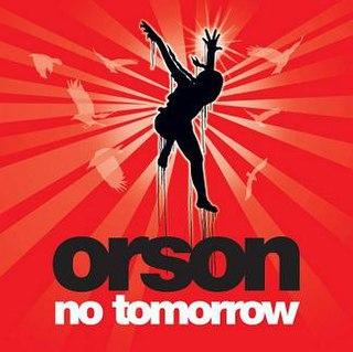 No Tomorrow (song) 2006 single by Orson