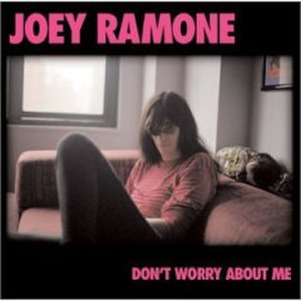 Don't Worry About Me - Image: Joey Ramone Dont Worry About Me