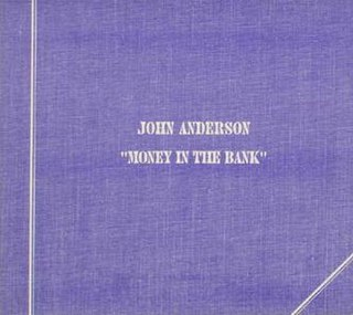 Money in the Bank (John Anderson song) 1993 single by John Anderson