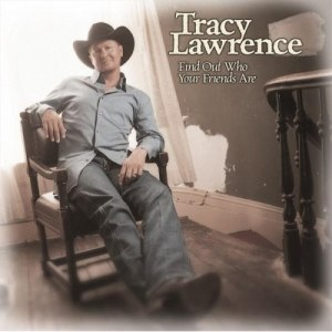 Find Out Who Your Friends Are - Image: Tracy Lawrence Find Out Who Your Friends Are