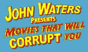 John Waters Presents Movies That Will Corrupt You - Series logo