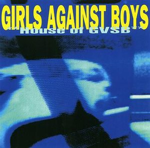 House of GVSB - Image: Girls Against Boys House of GVSB