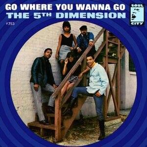 Go Where You Wanna Go - Image: Go Where You Wanna Go 5th Dimension