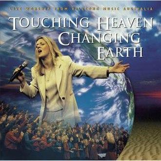 Touching Heaven Changing Earth - Image: Hillsong Touching Heaven Changing Earth
