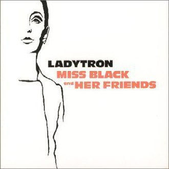 Miss Black and Her Friends - Image: Ladytron Miss Black and Her Friends