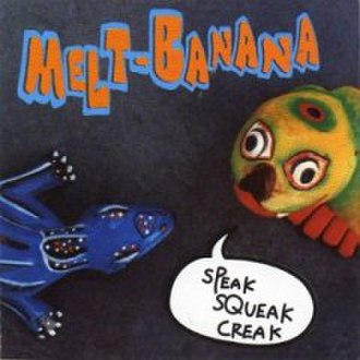 Speak Squeak Creak - Image: Melt Banana Speak Squeak Creak Album Cover