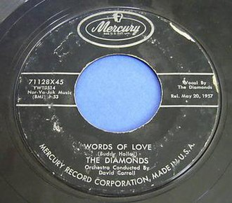 "Words of Love - ""Words of Love"", released by the Diamonds as a 45-rpm single (Mercury 71128X45) in 1957, with a label crediting ""Buddy Holley"" as the songwriter"