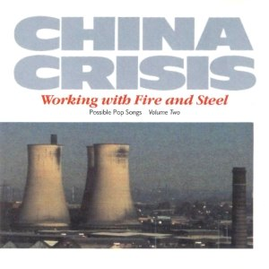 Working with Fire and Steel – Possible Pop Songs Volume Two - Image: China Crisis Working with Fire and Steel