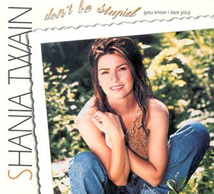 Don't Be Stupid (You Know I Love You) - Image: Don't Be Stupid (You Know I Love You) (Shania Twain single North American cover art)
