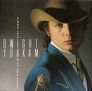 Always Late with Your Kisses - Image: Dwight Yoakam Always late with