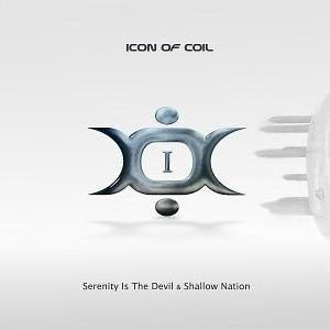 I-II-III (Icon of Coil Albums) - I: Serenity is the Devil / Shallow Nation