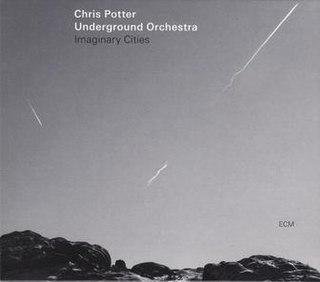 <i>Imaginary Cities</i> (album) 2015 studio album by Chris Potter Underground Orchestra