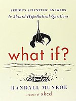 What If? Serious Scientific Answers To Absurd Hypothetical Questions