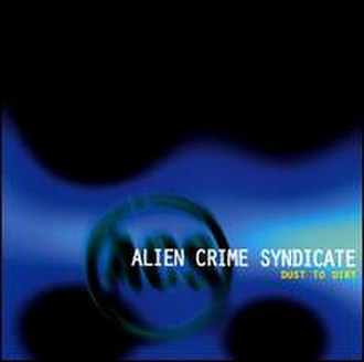 Dust to Dirt - Image: Alien Crime Syndicate Dust to Dirt