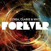 Forever (Corea, Clarke & White album) - Wikipedia