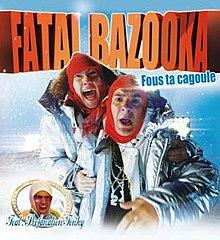 fatal bazooka fous ta cagoule