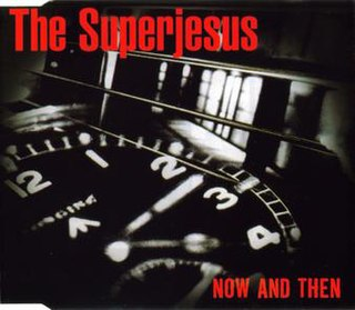 Now and Then (The Superjesus song) 1998 single by The Superjesus