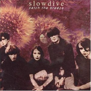 Catch the Breeze - Image: Slowdive ctb