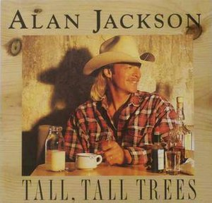 Tall, Tall Trees - Image: Alan Jackson Tall, Tall Trees