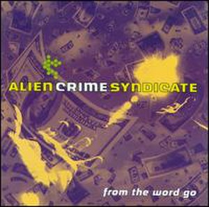 From the Word Go - Image: Alien Crime Syndicate From the Word Go
