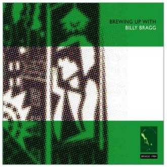 Brewing Up with Billy Bragg - Image: Brewing up
