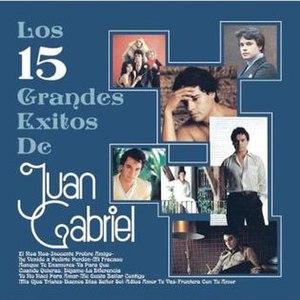 Los 15 Grandes Éxitos de Juan Gabriel - Image: Los 15 Grandes Exitos de Juan Gabriel cover