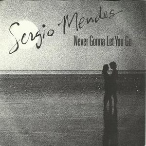 Never Gonna Let You Go (Sérgio Mendes song) - Image: Sergio Mendes Never Gonna Let You Go