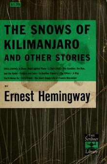hemingways the snows of kilimanjaro and The snows of kilimanjaro and other stories contains ten of hemingway's most acclaimed and popular works of short fiction selected from winner take nothing, men without women, and the fifth column and the first forty-nine stories, this collection includes the killers, the first of hemingway's .