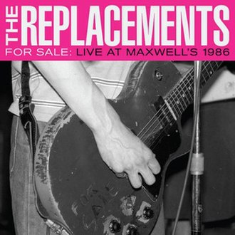 For Sale: Live at Maxwell's 1986 - Image: The Replacements For Sale Live at Maxwell's 1986