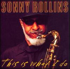 This Is What I Do (Sonny Rollins album) - Image: This Is What I Do